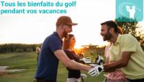 Les bienfaits du Golf pendant vos vacances